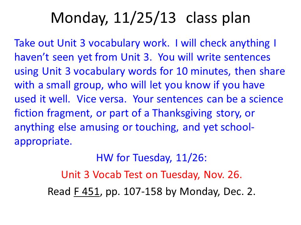 Monday, 11/25/13class plan Take out Unit 3 vocabulary work. I will check anything I haven't seen yet from Unit 3. You will write sentences using Unit