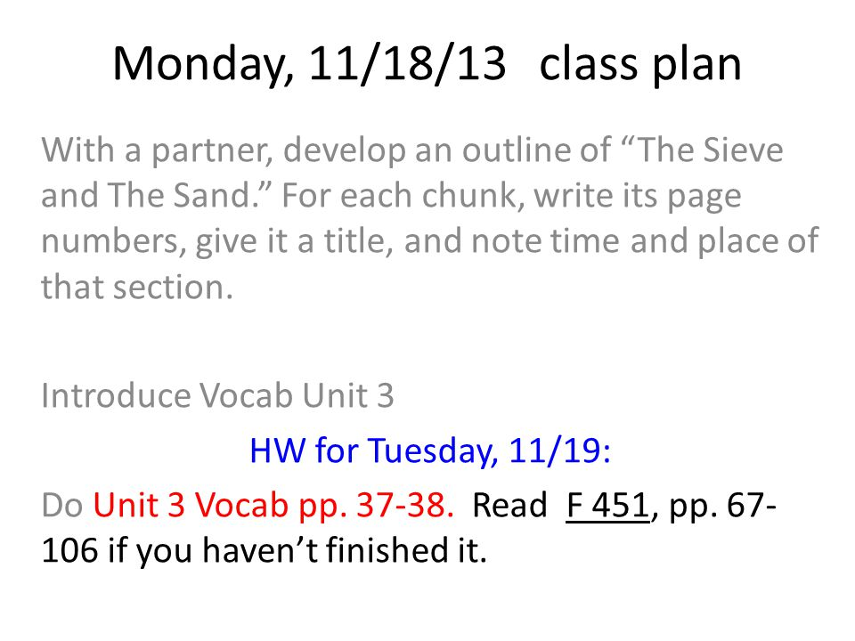 "Monday, 11/18/13class plan With a partner, develop an outline of ""The Sieve and The Sand."" For each chunk, write its page numbers, give it a title, an"