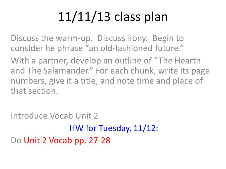 "11/11/13class plan Discuss the warm-up. Discuss irony. Begin to consider he phrase ""an old-fashioned future."" With a partner, develop an outline of ""T"
