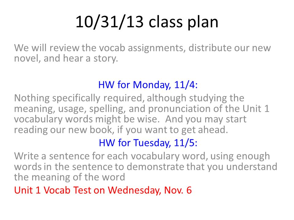 10/31/13class plan We will review the vocab assignments, distribute our new novel, and hear a story.