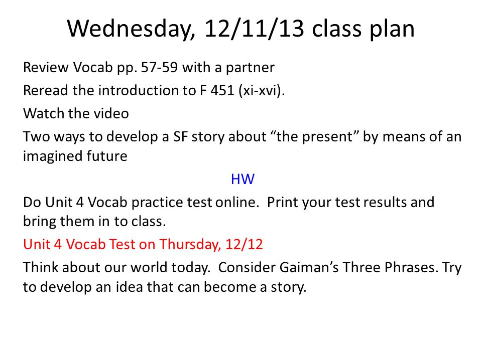 Wednesday, 12/11/13 class plan Review Vocab pp. 57-59 with a partner Reread the introduction to F 451 (xi-xvi). Watch the video Two ways to develop a