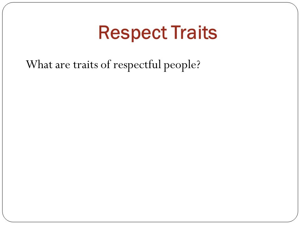 Respect Traits What are traits of respectful people?