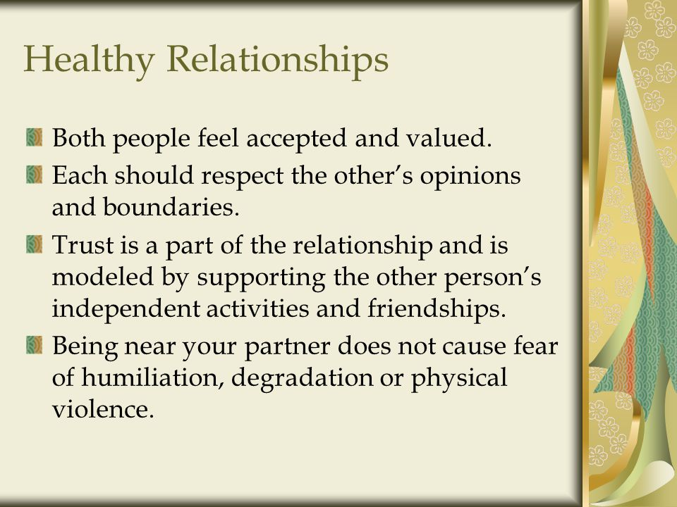Healthy Relationships Both people feel accepted and valued.