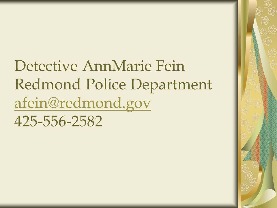 Detective AnnMarie Fein Redmond Police Department afein@redmond.gov 425-556-2582 afein@redmond.gov