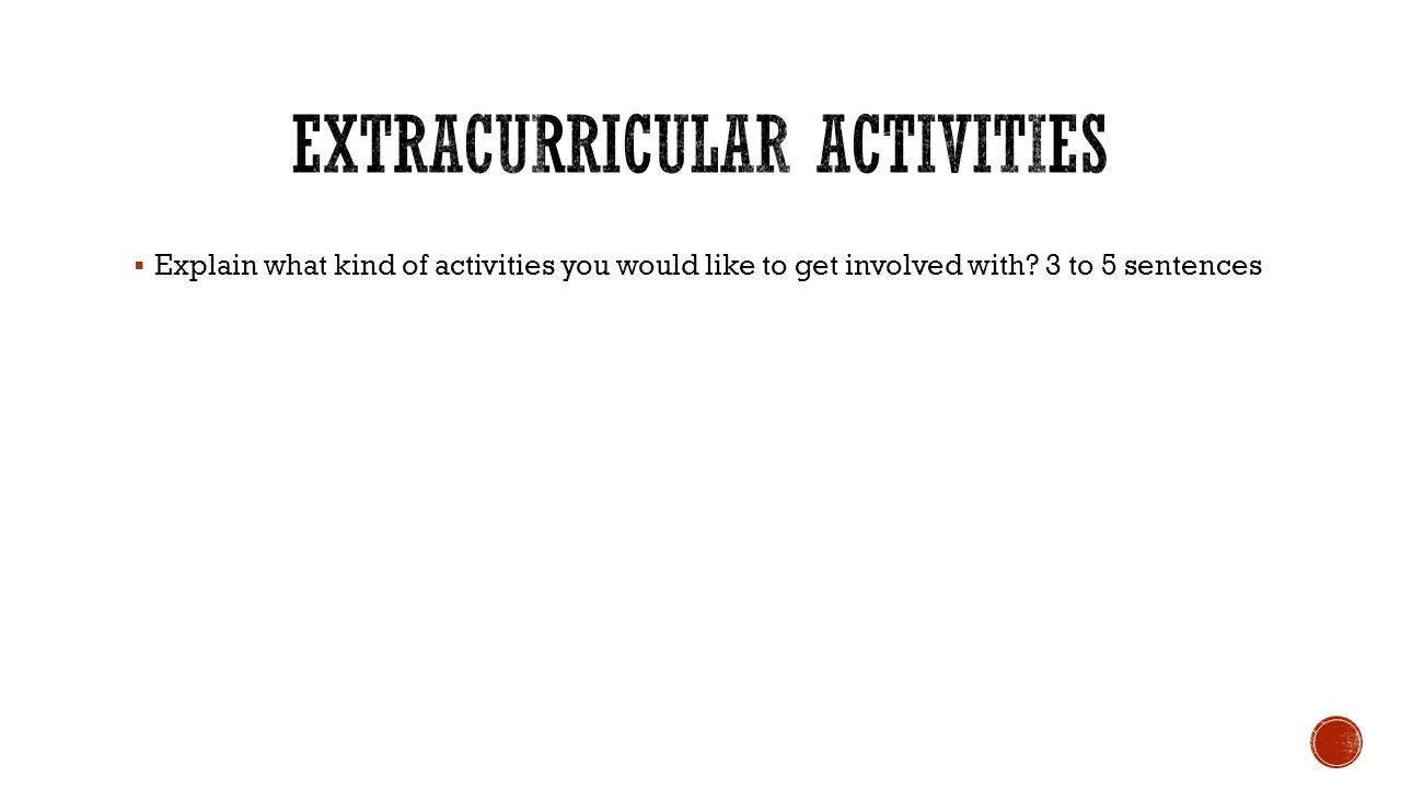  Explain what kind of activities you would like to get involved with? 3 to 5 sentences