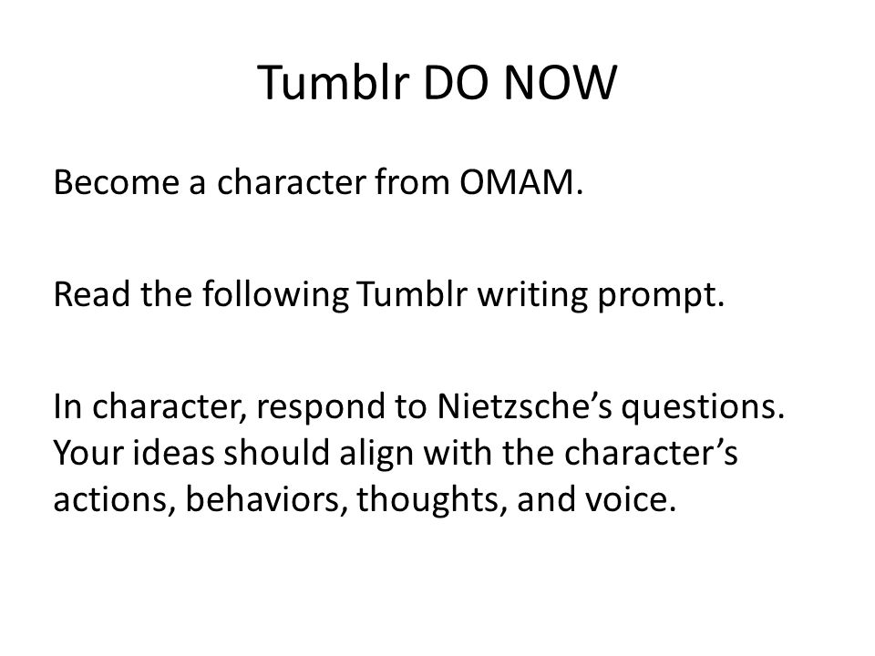 Tumblr DO NOW Become a character from OMAM. Read the following Tumblr writing prompt. In character, respond to Nietzsche's questions. Your ideas shoul