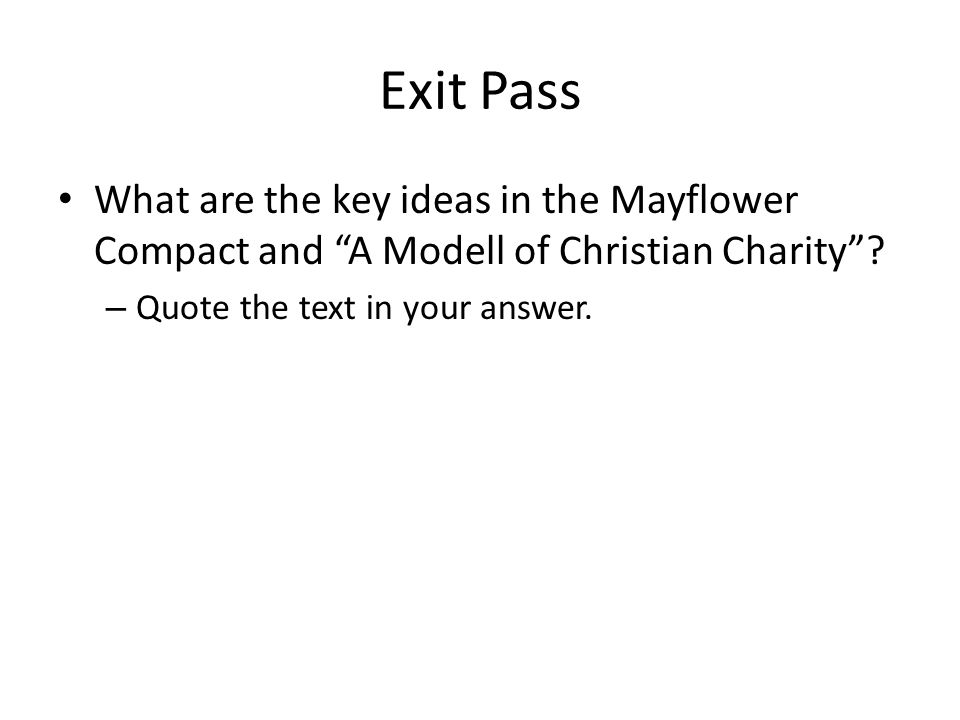 Exit Pass What are the key ideas in the Mayflower Compact and A Modell of Christian Charity .