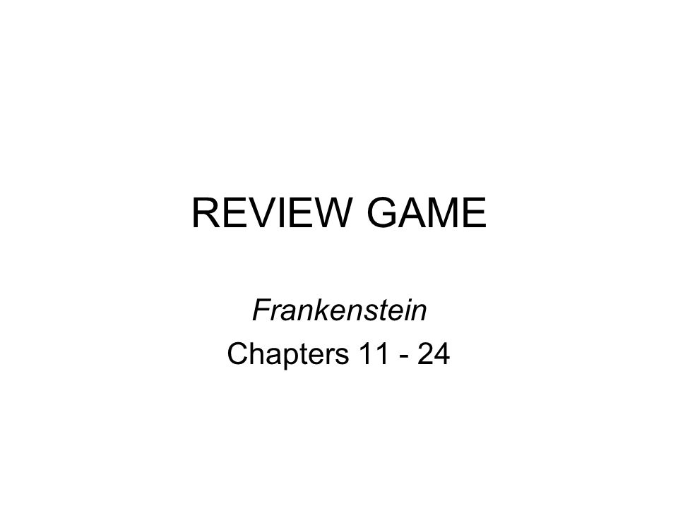 REVIEW GAME Frankenstein Chapters 11 - 24