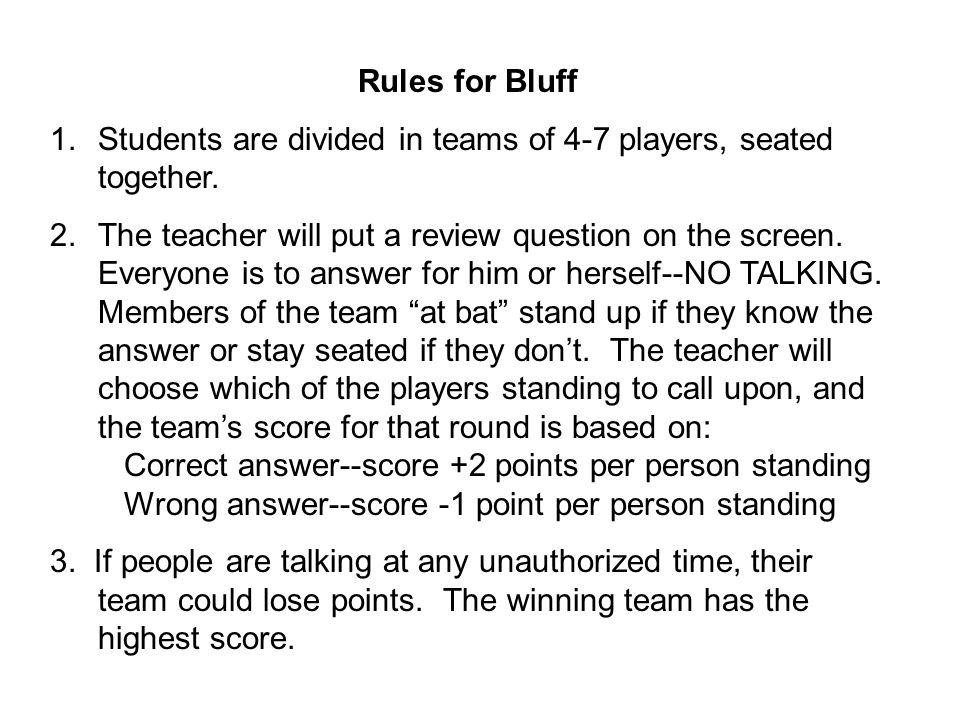 Rules for Bluff 1.Students are divided in teams of 4-7 players, seated together.