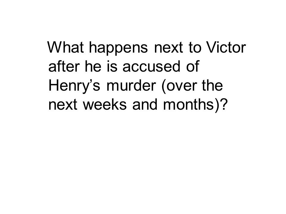 What happens next to Victor after he is accused of Henry's murder (over the next weeks and months)