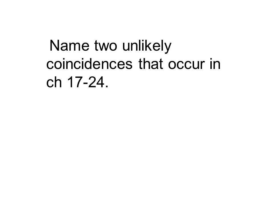 Name two unlikely coincidences that occur in ch 17-24.