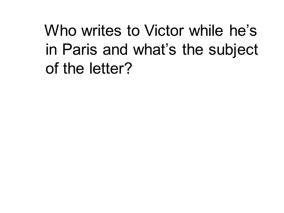 Who writes to Victor while he's in Paris and what's the subject of the letter