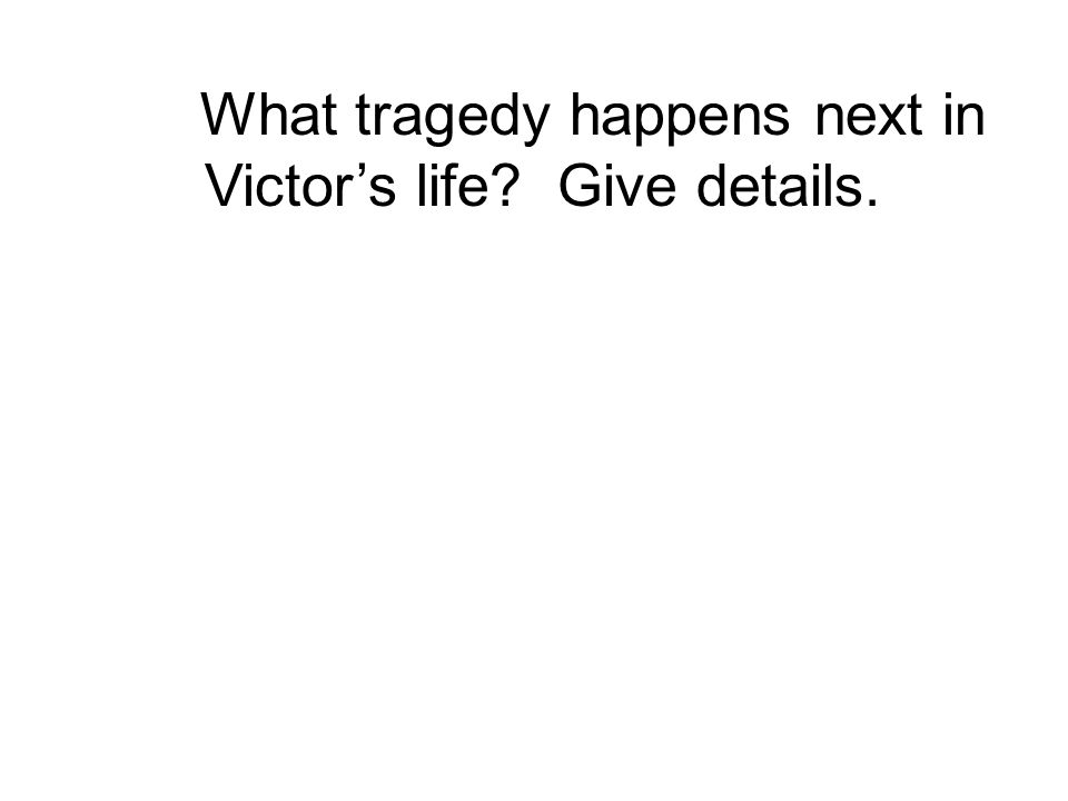 What tragedy happens next in Victor's life Give details.