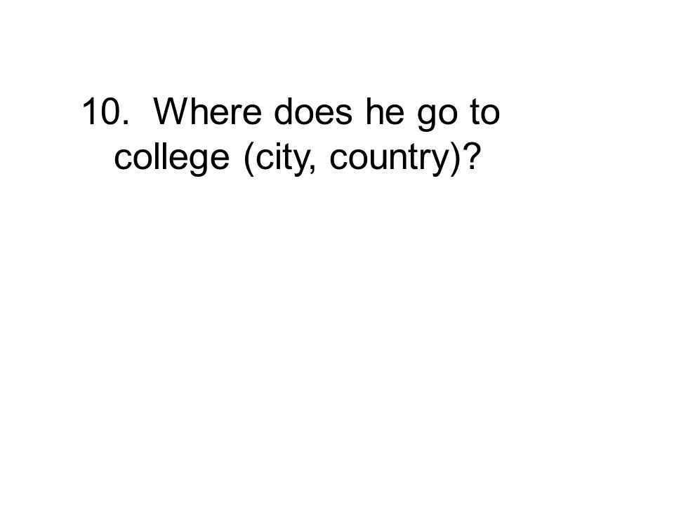 10. Where does he go to college (city, country)