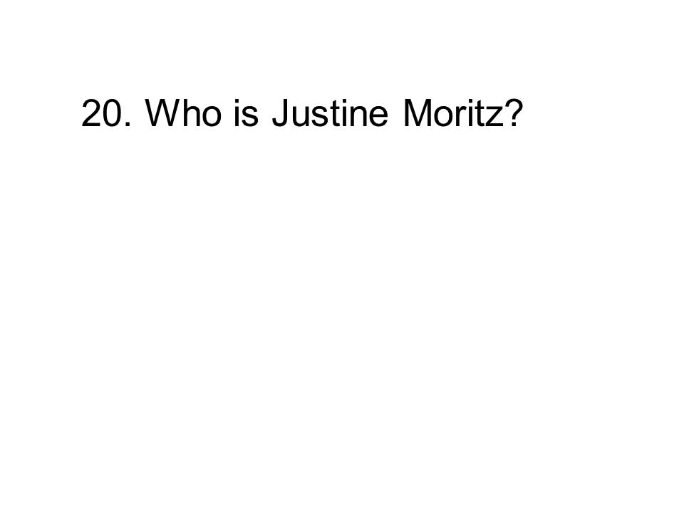20. Who is Justine Moritz