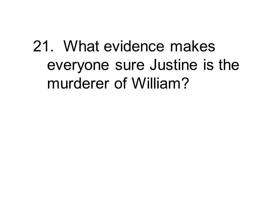 21. What evidence makes everyone sure Justine is the murderer of William