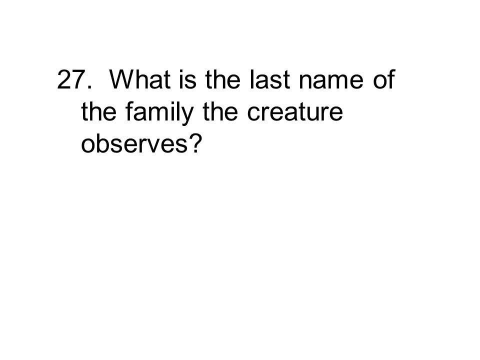27. What is the last name of the family the creature observes