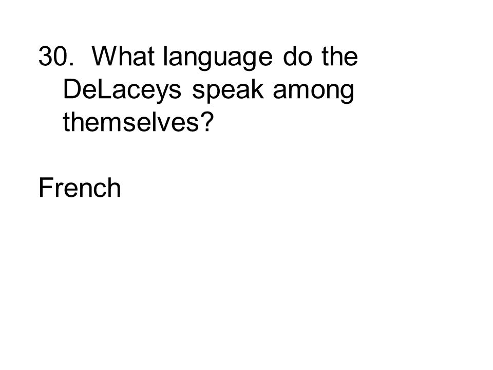30. What language do the DeLaceys speak among themselves French