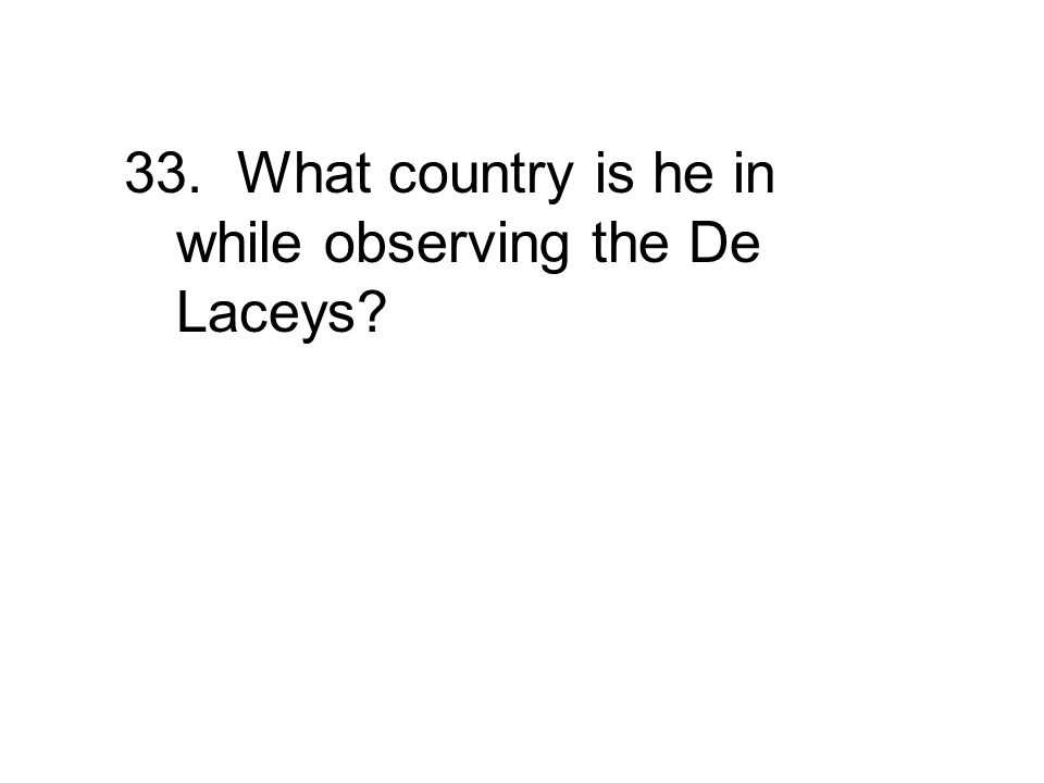 33. What country is he in while observing the De Laceys