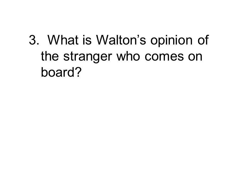 3. What is Walton's opinion of the stranger who comes on board