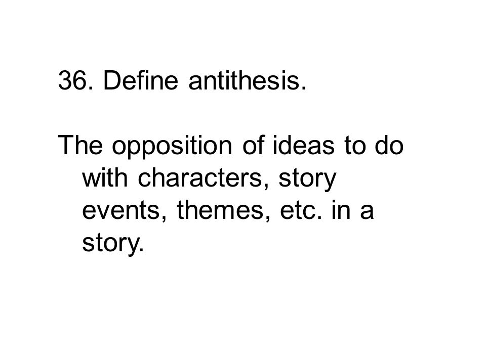 The opposition of ideas to do with characters, story events, themes, etc. in a story.