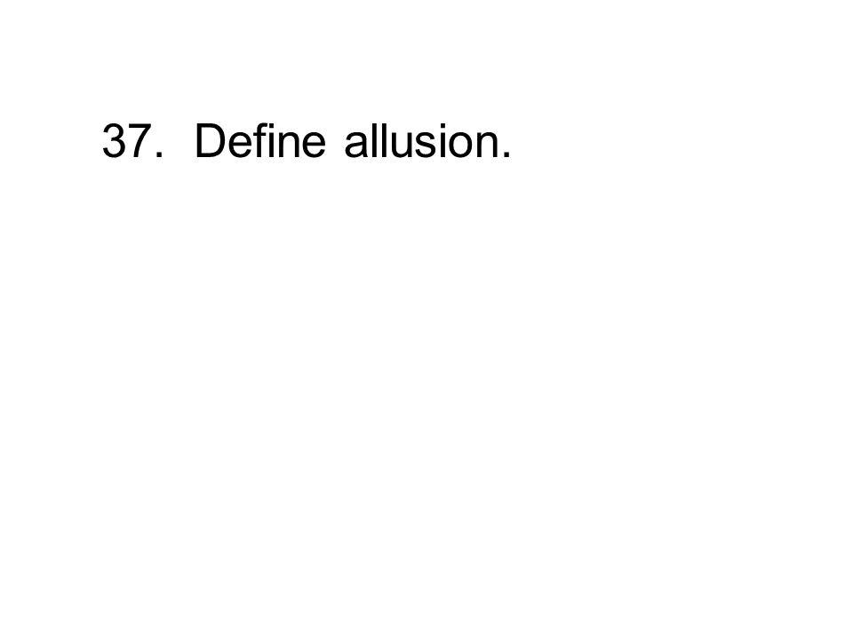37. Define allusion.