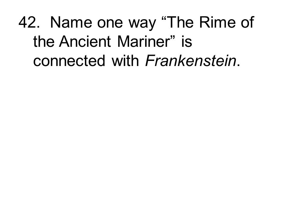 42. Name one way The Rime of the Ancient Mariner is connected with Frankenstein.