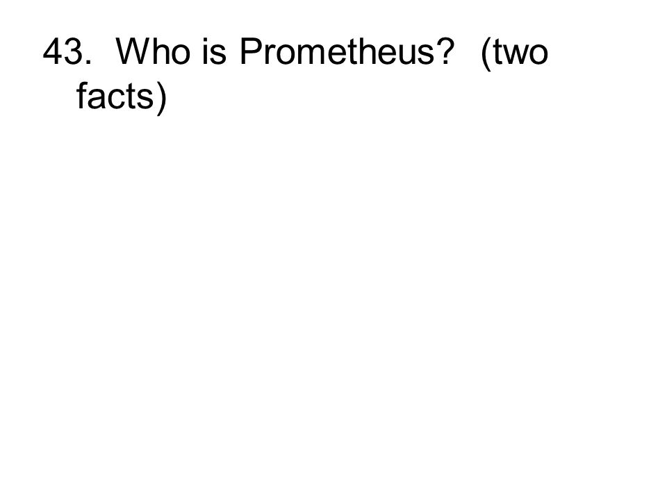 43. Who is Prometheus (two facts)