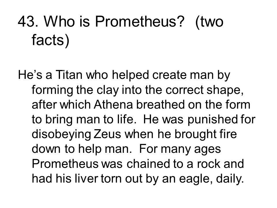 He's a Titan who helped create man by forming the clay into the correct shape, after which Athena breathed on the form to bring man to life.