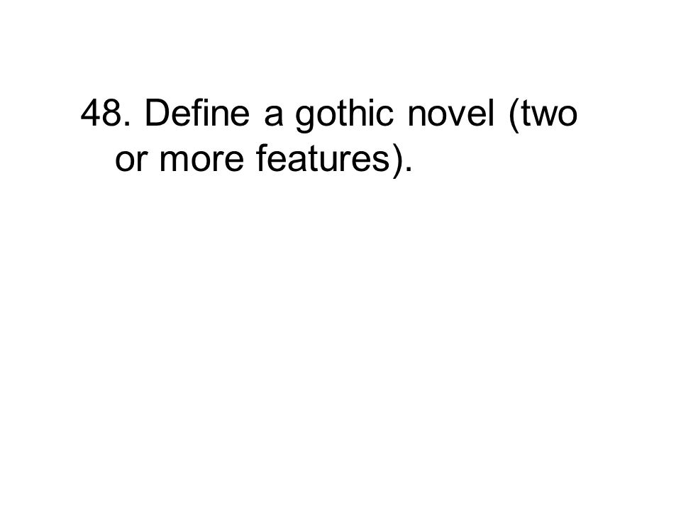 48. Define a gothic novel (two or more features).