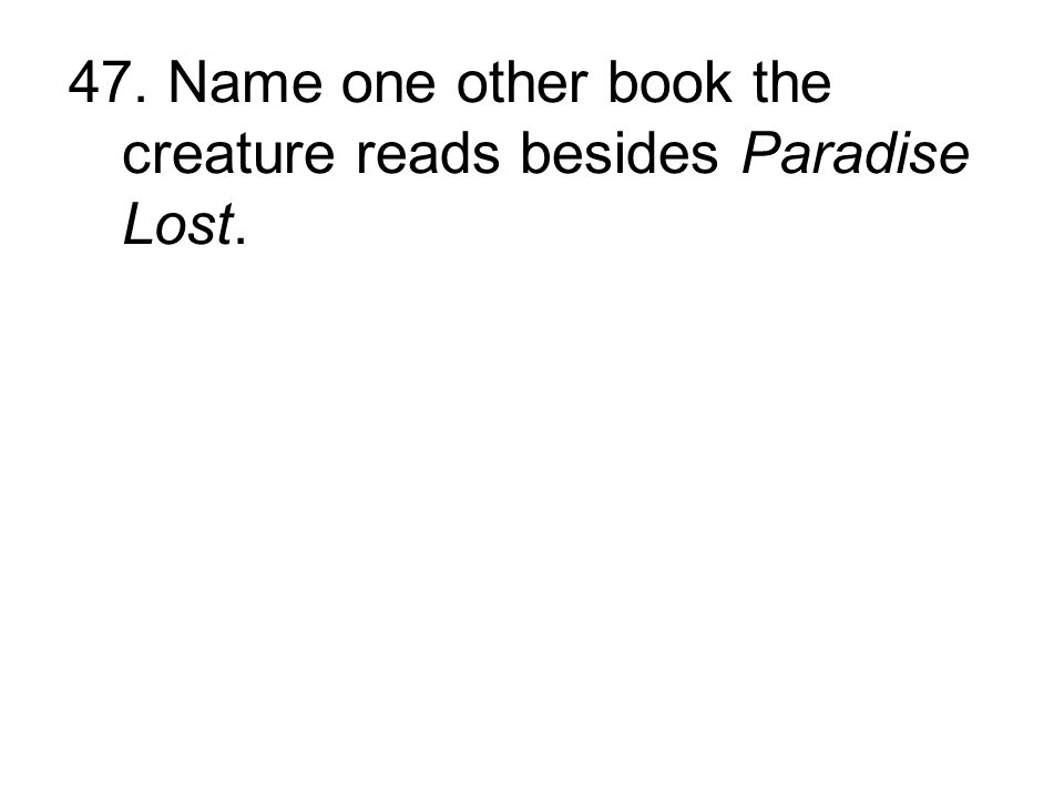 47. Name one other book the creature reads besides Paradise Lost.