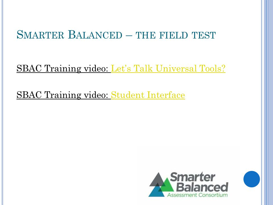S MARTER B ALANCED – THE FIELD TEST SBAC Training video: Let's Talk Universal Tools Let's Talk Universal Tools.