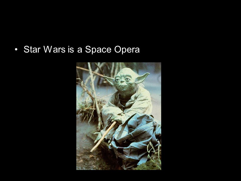 Star Wars is a Space Opera