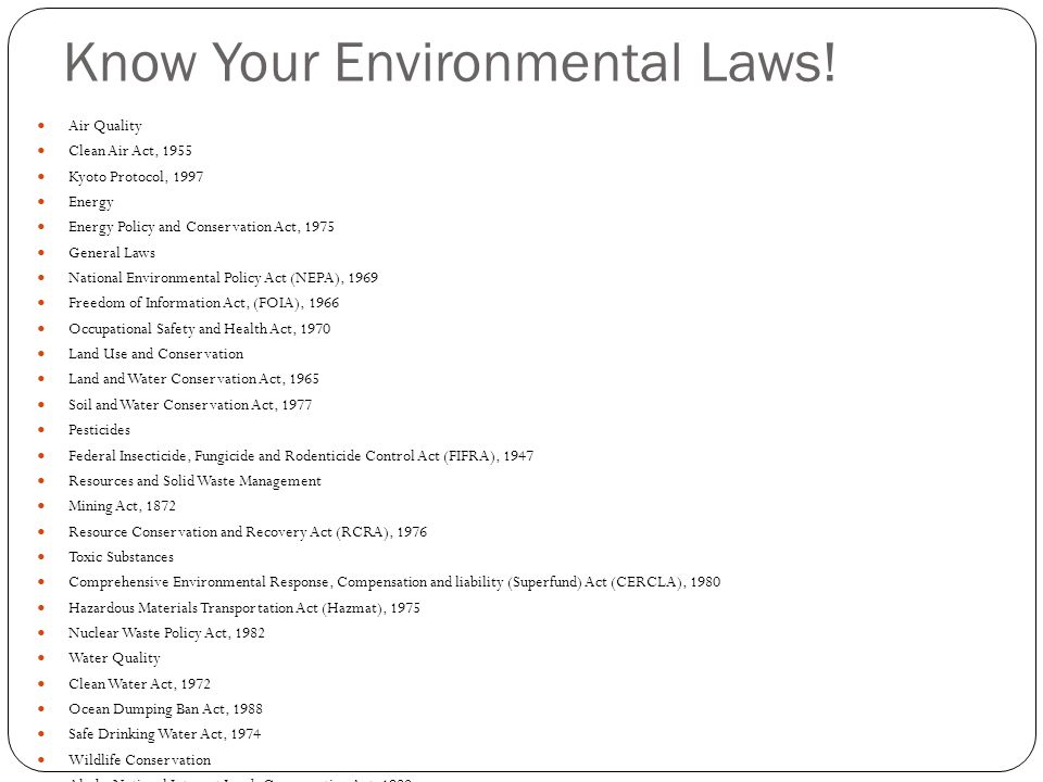 Know Your Environmental Laws! Air Quality Clean Air Act, 1955 Kyoto Protocol, 1997 Energy Energy Policy and Conservation Act, 1975 General Laws Nation