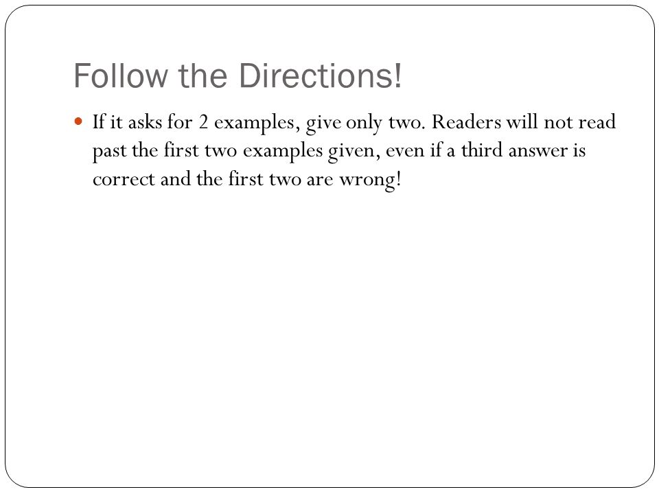 Follow the Directions! If it asks for 2 examples, give only two. Readers will not read past the first two examples given, even if a third answer is co