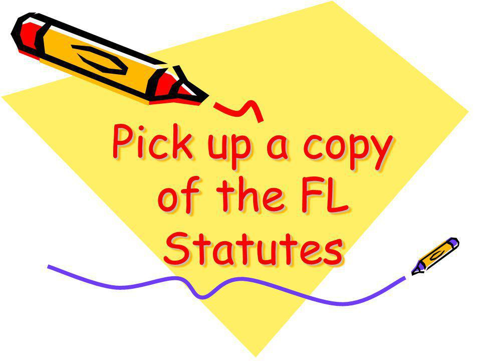 Pick up a copy of the FL Statutes