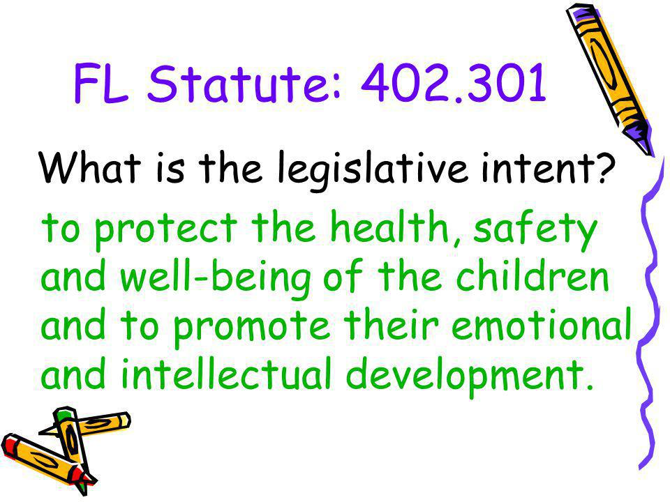 FL Statute: 402.301 to protect the health, safety and well-being of the children and to promote their emotional and intellectual development. What is