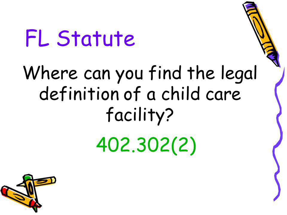 FL Statute 402.302(2) Where can you find the legal definition of a child care facility?