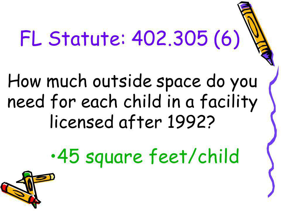 FL Statute: 402.305 (6) How much outside space do you need for each child in a facility licensed after 1992.