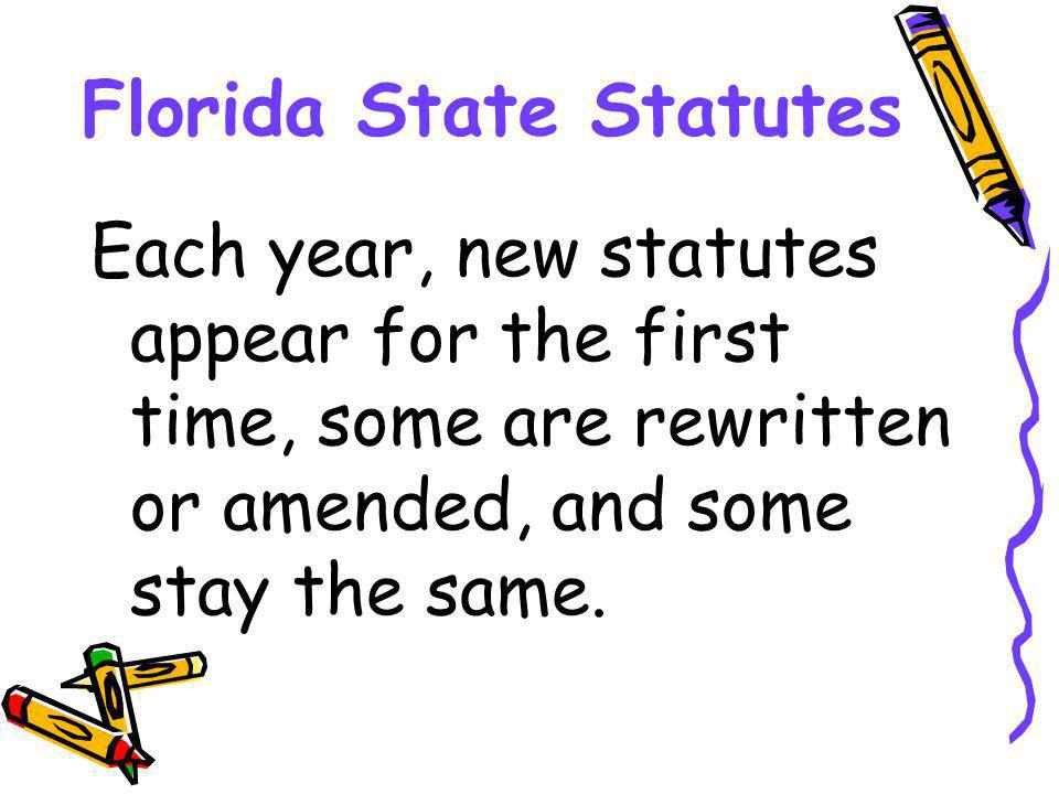 Florida State Statutes Each year, new statutes appear for the first time, some are rewritten or amended, and some stay the same.