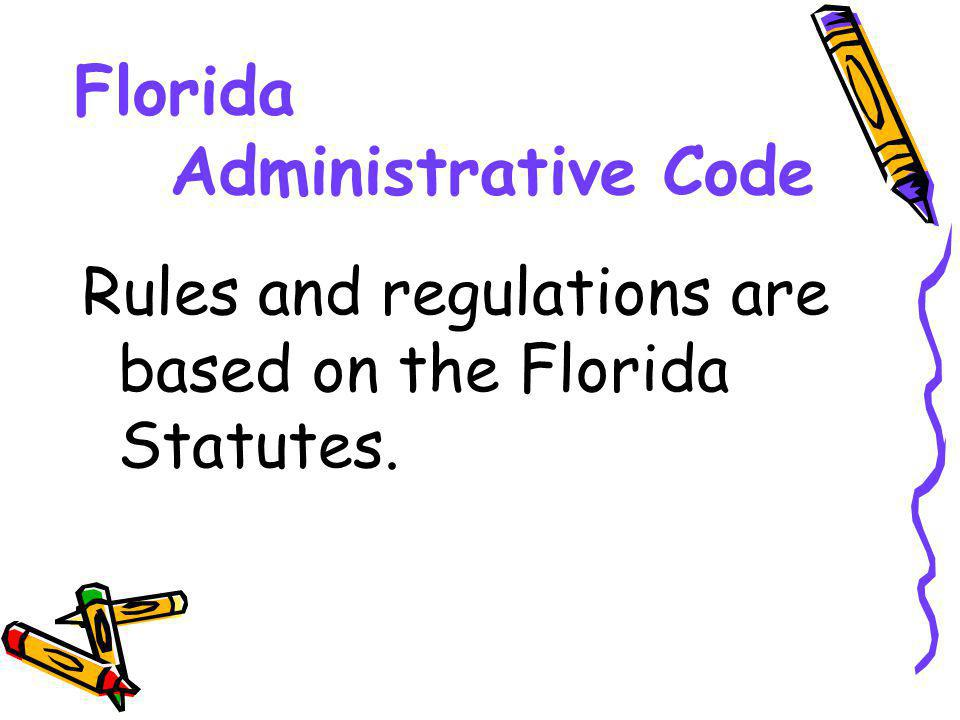 Florida Administrative Code Rules and regulations are based on the Florida Statutes.