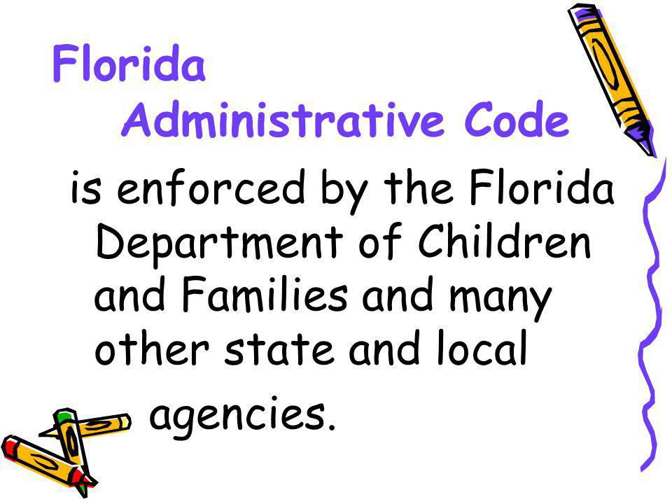Florida Administrative Code is enforced by the Florida Department of Children and Families and many other state and local agencies.