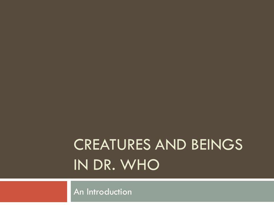 CREATURES AND BEINGS IN DR. WHO An Introduction