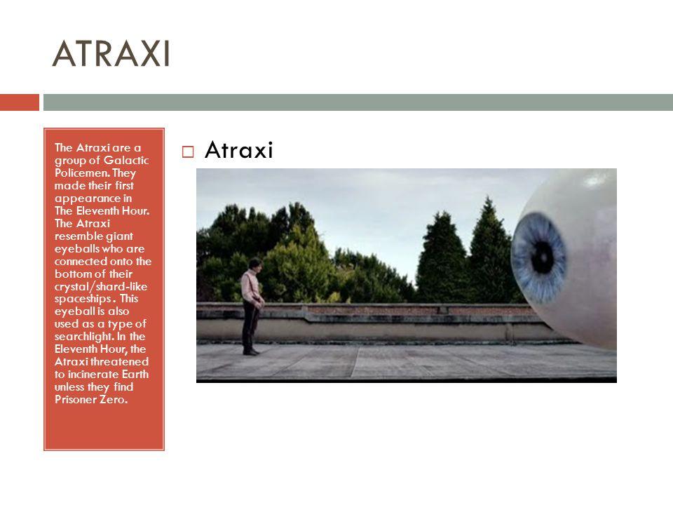 ATRAXI The Atraxi are a group of Galactic Policemen.