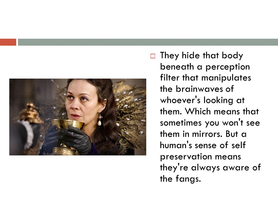  They hide that body beneath a perception filter that manipulates the brainwaves of whoever s looking at them.