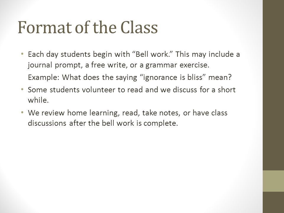 Format of the Class Each day students begin with Bell work. This may include a journal prompt, a free write, or a grammar exercise.