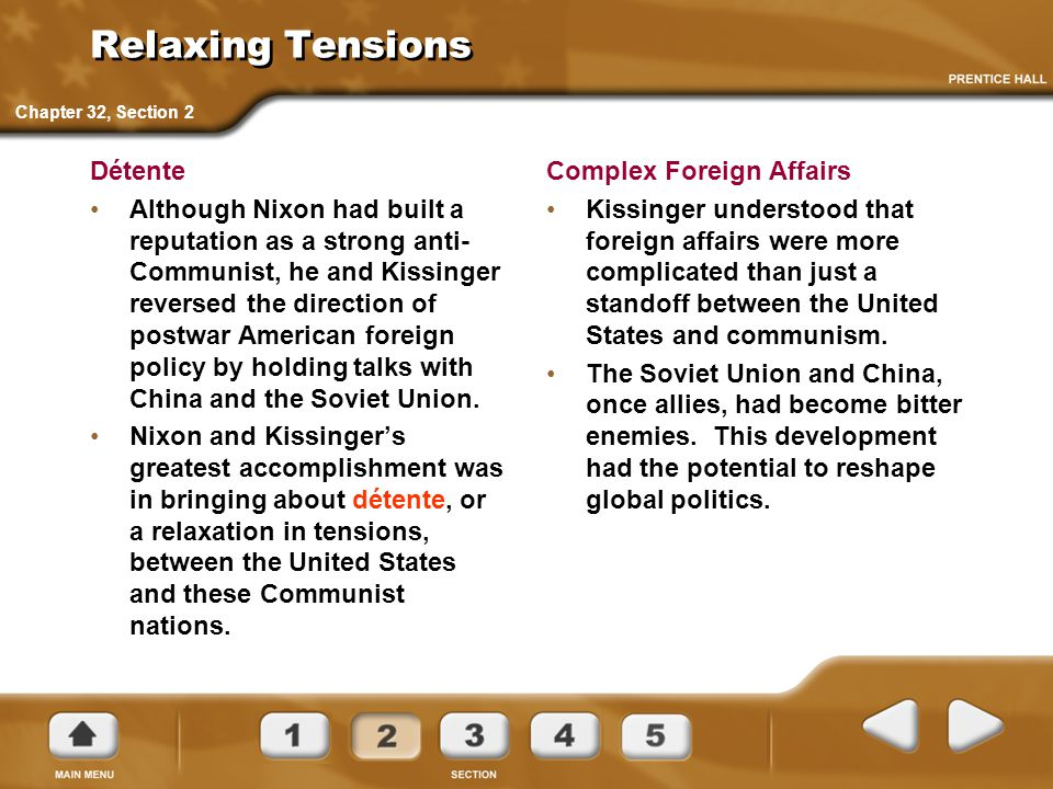 Relaxing Tensions Détente Although Nixon had built a reputation as a strong anti- Communist, he and Kissinger reversed the direction of postwar Americ