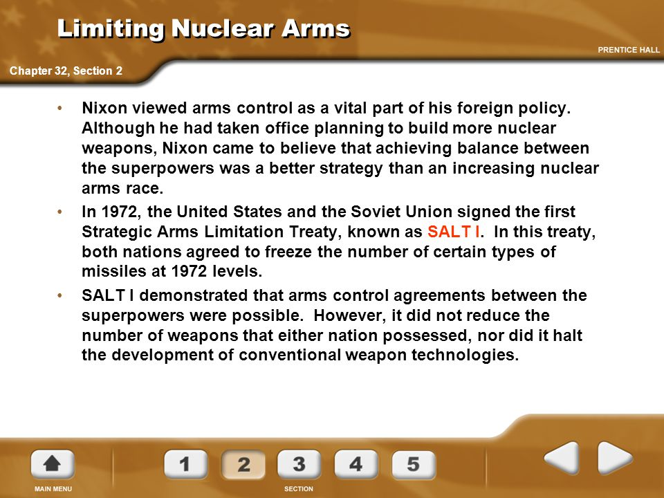 Limiting Nuclear Arms Nixon viewed arms control as a vital part of his foreign policy. Although he had taken office planning to build more nuclear wea
