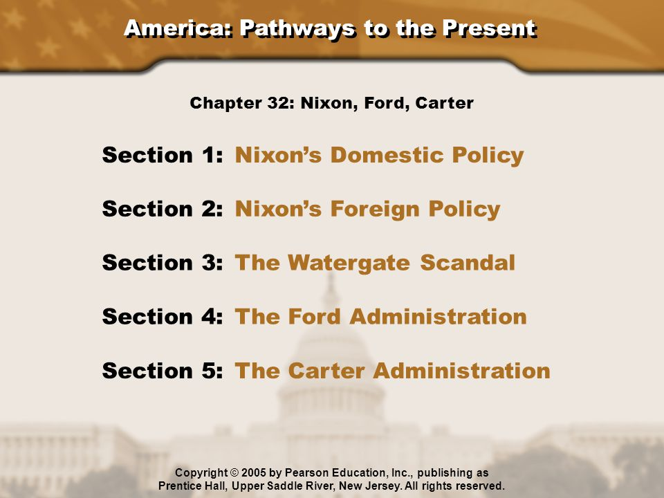 America: Pathways to the Present Section 1: Nixon's Domestic Policy Section 2: Nixon's Foreign Policy Section 3: The Watergate Scandal Section 4: The
