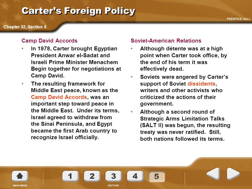 Carter's Foreign Policy Camp David Accords In 1978, Carter brought Egyptian President Anwar el-Sadat and Israeli Prime Minister Menachem Begin togethe